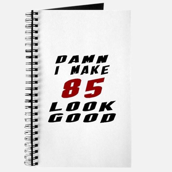 Damn I Make 85 Look Good Journal