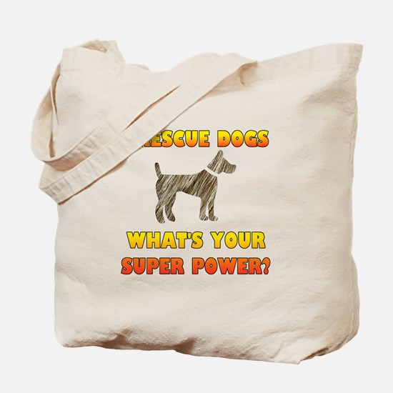 I Rescue Dogs - What's Your Super Power? Tote Bag