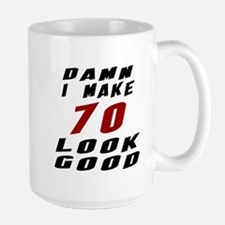 Damn I Make 70 Look Good Large Mug