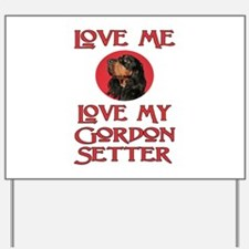 Love Me, Love My Gordon Setter Yard Sign