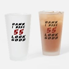 Damn I Make 55 Look Good Drinking Glass