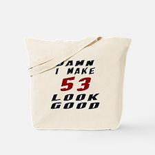 Damn I Make 53 Look Good Tote Bag