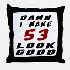 Damn I Make 53 Look Good Throw Pillow