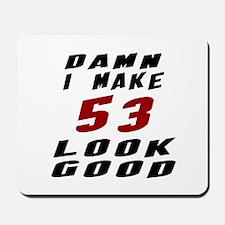 Damn I Make 53 Look Good Mousepad