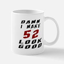 Damn I Make 52 Look Good Mug