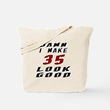 Damn I Make 35 Look Good Tote Bag