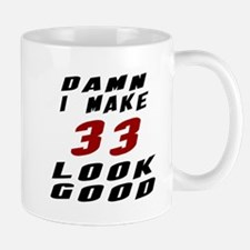 Damn I Make 33 Look Good Mug