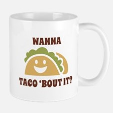 Wanna Taco 'Bout It Mug