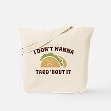 I Don't Wanna Taco 'Bout It Tote Bag