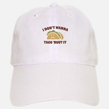 I Don't Wanna Taco 'Bout It Baseball Baseball Cap
