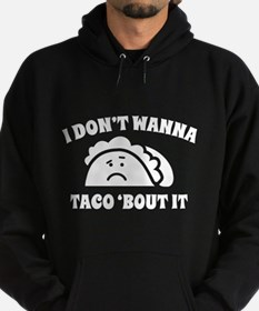 I Don't Wanna Taco 'Bout It Hoodie