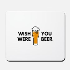 Wish You Were Beer Mousepad