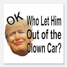 "Out Of The Clown Car Square Car Magnet 3"" X 3"