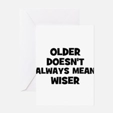 Older doesn't always mean wis Greeting Cards