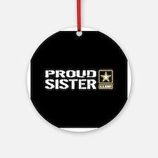 U.S. Army: Proud Sister (Black) Round Ornament