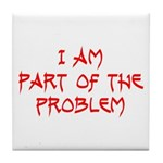 Part Of The Problem Tile Coaster