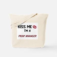Kiss Me I'm a PRINT MANAGER Tote Bag