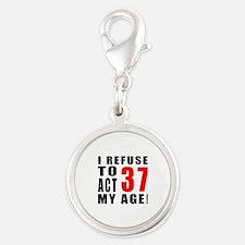 I Refuse 37 Birthday Designs Silver Round Charm
