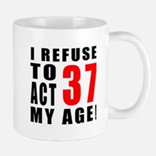 I Refuse 37 Birthday Designs Mug