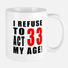 I Refuse 33 Birthday Designs Mug