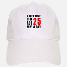 I Refuse 25 Birthday Designs Baseball Baseball Cap