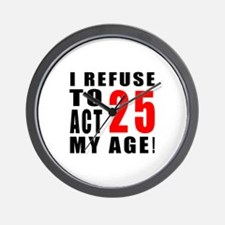 I Refuse 25 Birthday Designs Wall Clock