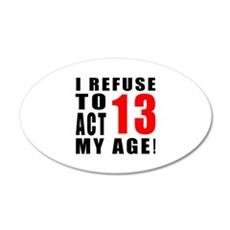 I Refuse 13 Birthday Designs Wall Decal