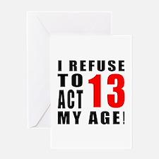 I Refuse 13 Birthday Designs Greeting Card