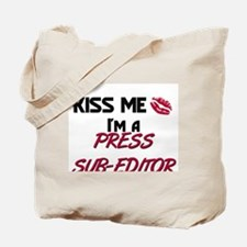 Kiss Me I'm a PRESS SUB-EDITOR Tote Bag