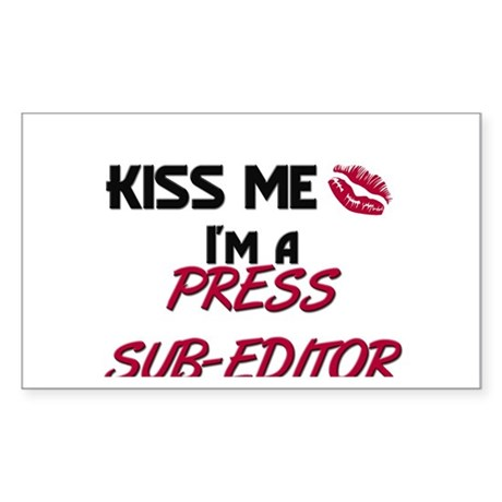 Kiss Me I'm a PRESS SUB-EDITOR Sticker (Rectangula