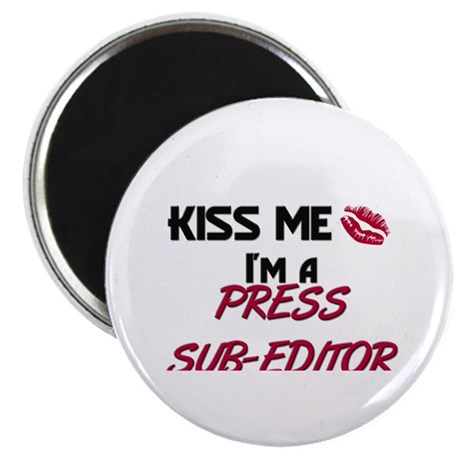 "Kiss Me I'm a PRESS SUB-EDITOR 2.25"" Magnet (10 pa"