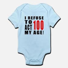 I Refuse 100 Birthday Designs Infant Bodysuit