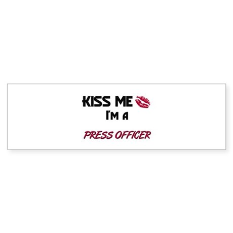 Kiss Me I'm a PRESS OFFICER Bumper Sticker
