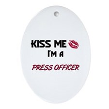 Kiss Me I'm a PRESS OFFICER Oval Ornament