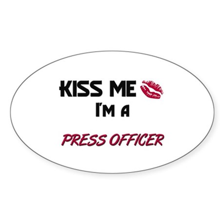 Kiss Me I'm a PRESS OFFICER Oval Sticker