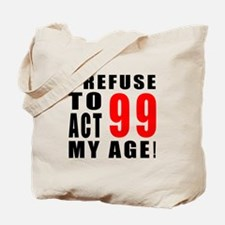 I Refuse 99 Birthday Designs Tote Bag