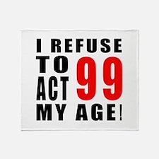I Refuse 99 Birthday Designs Throw Blanket