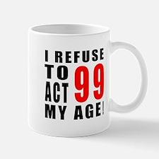 I Refuse 99 Birthday Designs Mug