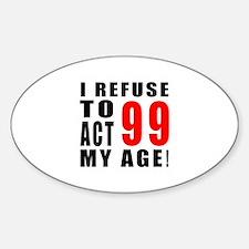 I Refuse 99 Birthday Designs Decal