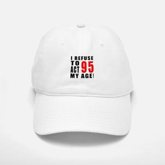 I Refuse 95 Birthday Designs Baseball Baseball Cap