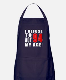 I Refuse 94 Birthday Designs Apron (dark)