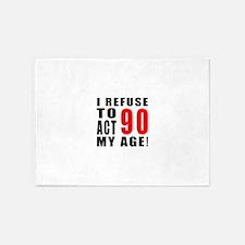 I Refuse 90 Birthday Designs 5'x7'Area Rug