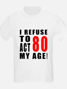 I Refuse 80 Birthday Designs T-Shirt