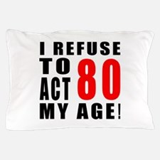 I Refuse 80 Birthday Designs Pillow Case