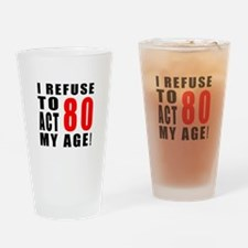 I Refuse 80 Birthday Designs Drinking Glass