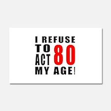 I Refuse 80 Birthday Designs Car Magnet 20 x 12