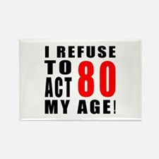 I Refuse 80 Birthday Designs Rectangle Magnet
