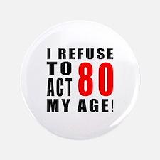 I Refuse 80 Birthday Designs Button