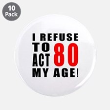 """I Refuse 80 Birthday Designs 3.5"""" Button (10 pack)"""