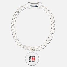 I Refuse 80 Birthday Des Bracelet